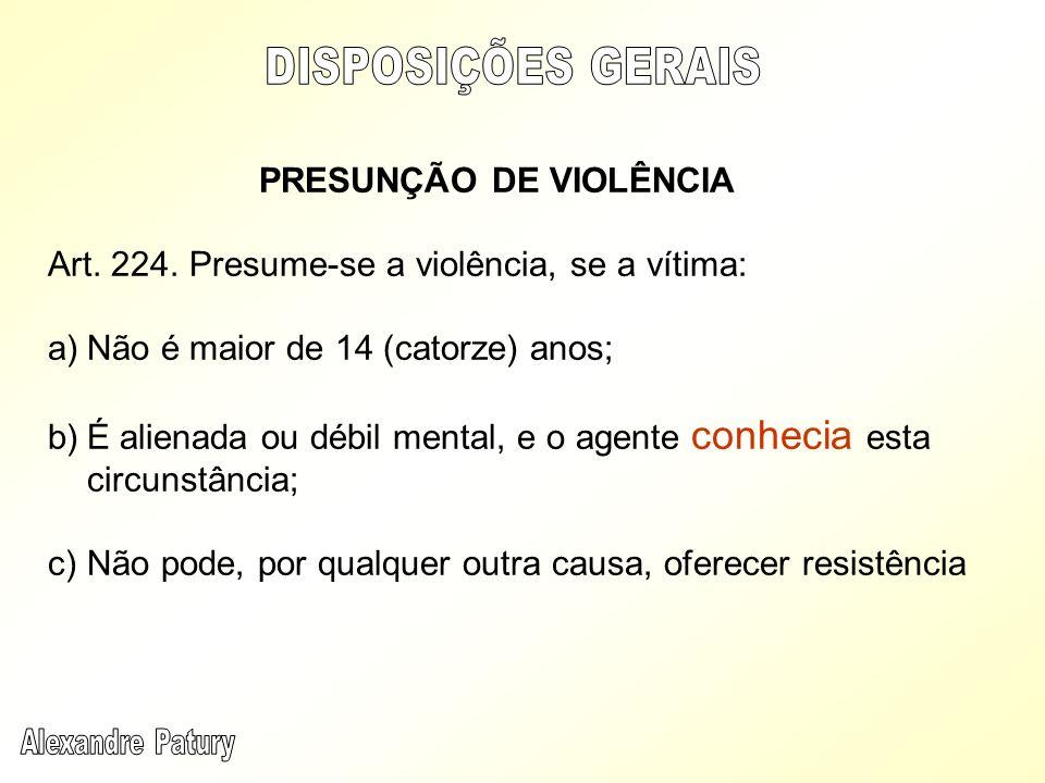 DISPOSIÇÕES GERAIS PRESUNÇÃO DE VIOLÊNCIA