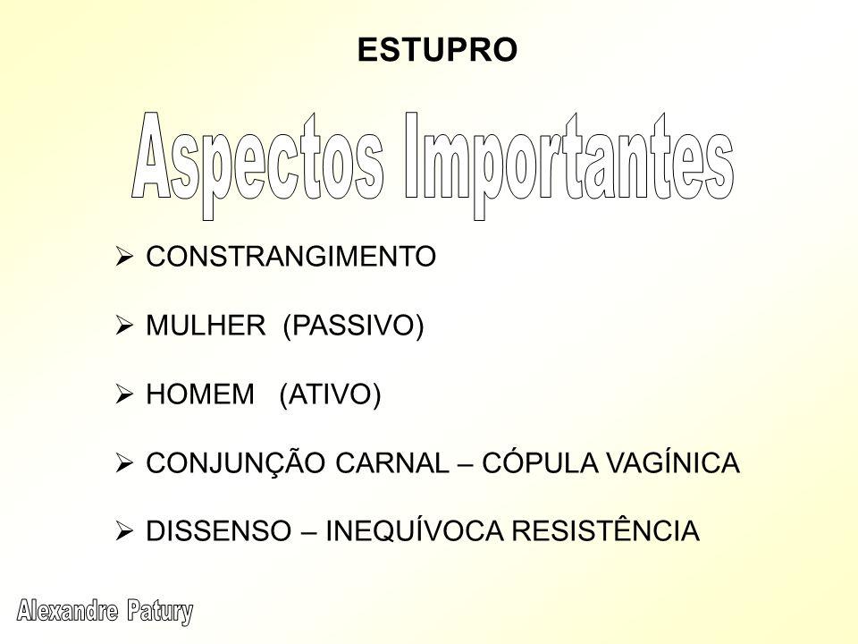 Aspectos Importantes ESTUPRO CONSTRANGIMENTO MULHER (PASSIVO)
