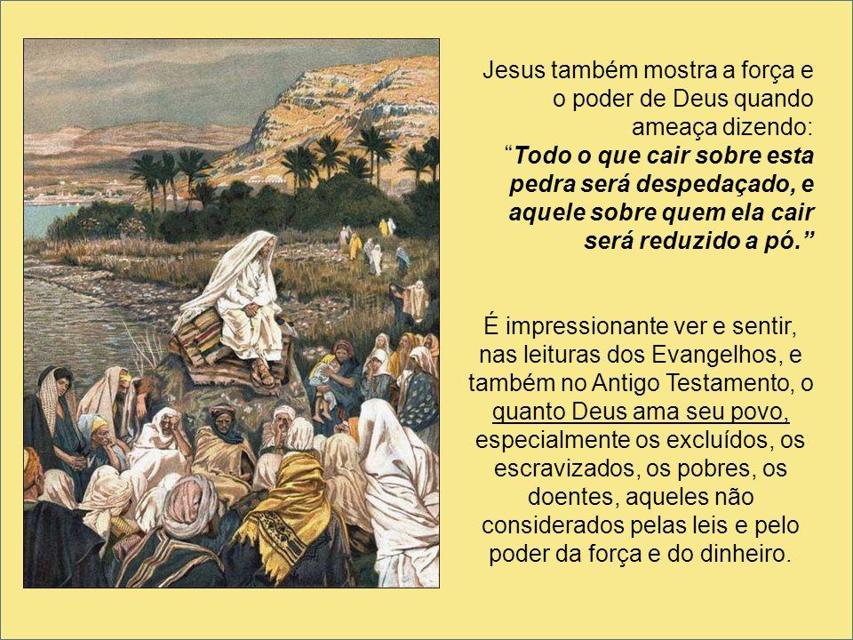Jesus também mostra a força e o poder de Deus quando ameaça dizendo:
