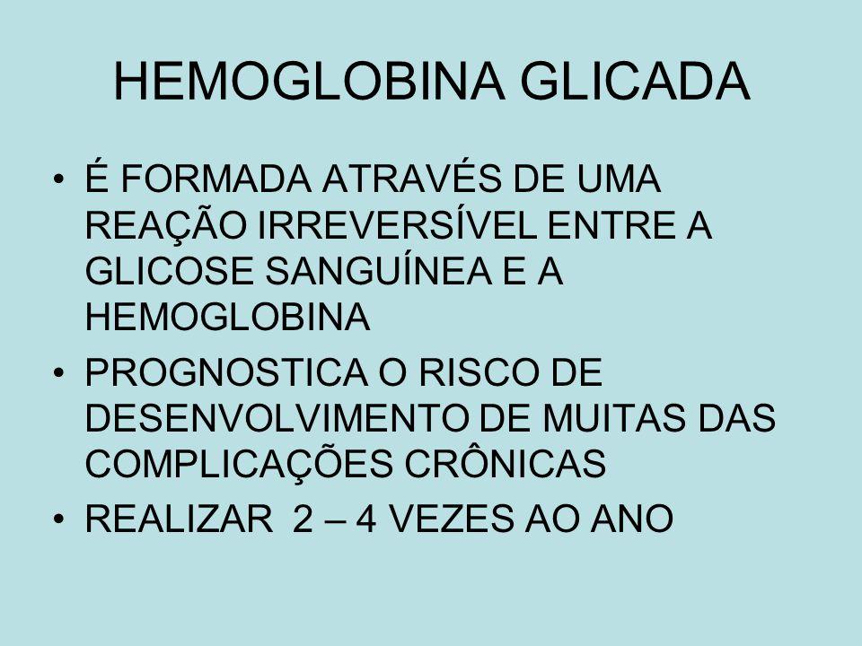 HEMOGLOBINA GLICADA É FORMADA ATRAVÉS DE UMA REAÇÃO IRREVERSÍVEL ENTRE A GLICOSE SANGUÍNEA E A HEMOGLOBINA.