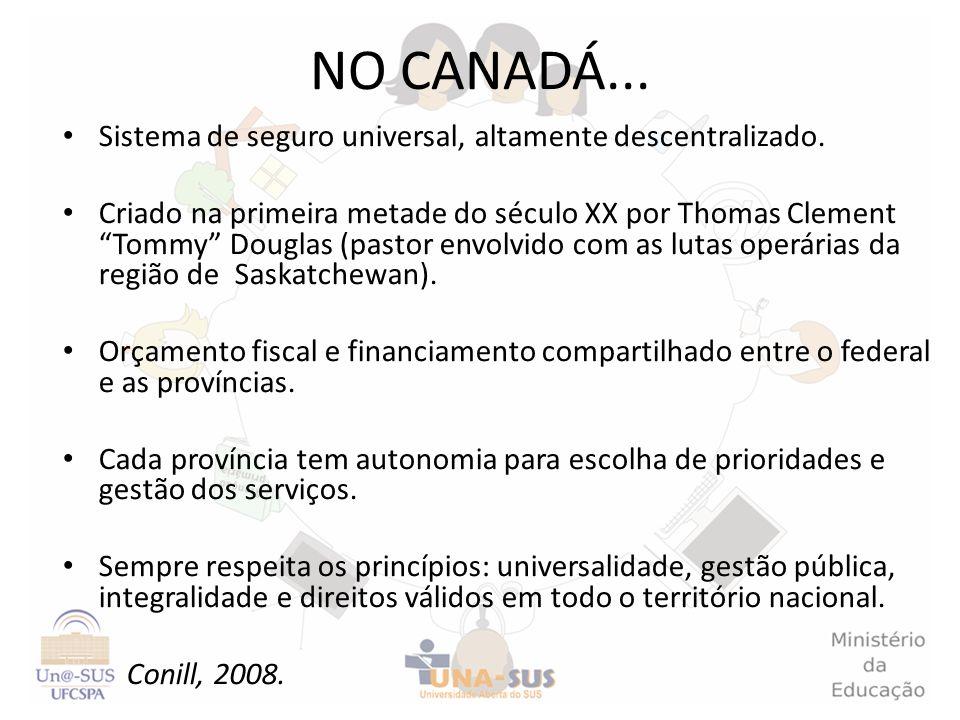 NO CANADÁ... Sistema de seguro universal, altamente descentralizado.