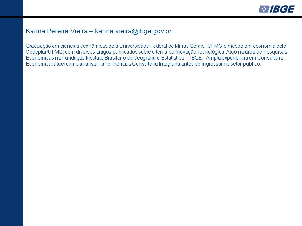 Karina Pereira Vieira – karina.vieira@ibge.gov.br
