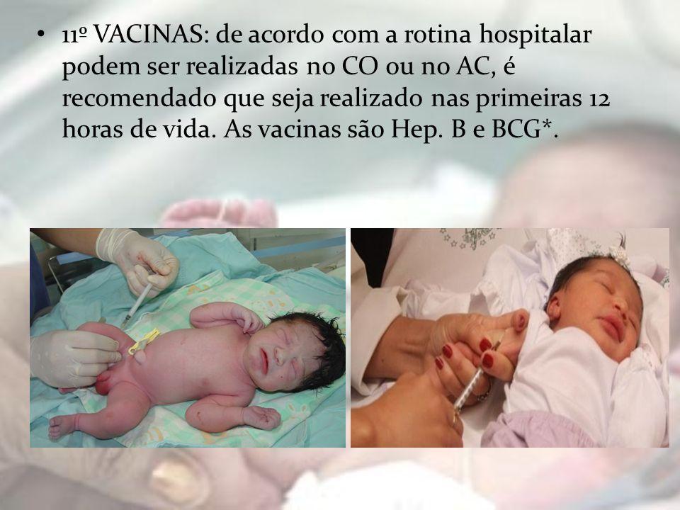 11º VACINAS: de acordo com a rotina hospitalar podem ser realizadas no CO ou no AC, é recomendado que seja realizado nas primeiras 12 horas de vida.