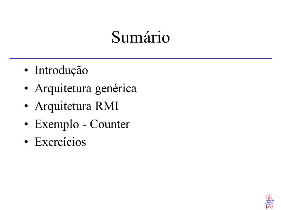 Sumário Introdução Arquitetura genérica Arquitetura RMI