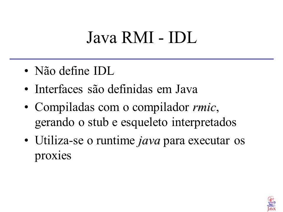 Java RMI - IDL Não define IDL Interfaces são definidas em Java