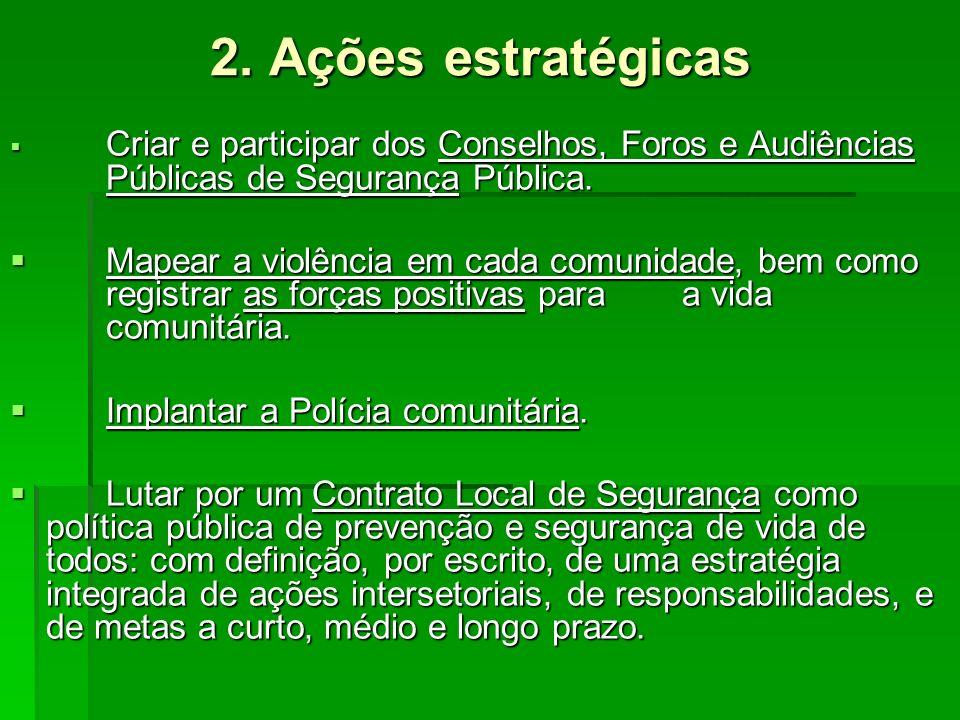 2. Ações estratégicas Criar e participar dos Conselhos, Foros e Audiências Públicas de Segurança Pública.
