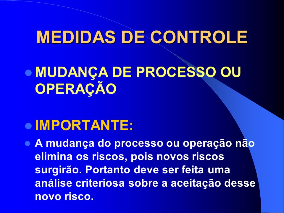 MEDIDAS DE CONTROLE MUDANÇA DE PROCESSO OU OPERAÇÃO IMPORTANTE: