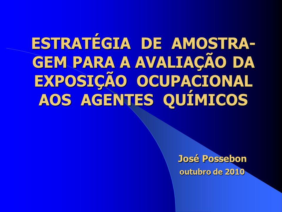 ESTRATÉGIA DE AMOSTRA- GEM PARA A AVALIAÇÃO DA EXPOSIÇÃO OCUPACIONAL AOS AGENTES QUÍMICOS José Possebon outubro de 2010
