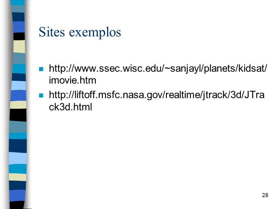Sites exemplos http://www.ssec.wisc.edu/~sanjayl/planets/kidsat/imovie.htm.