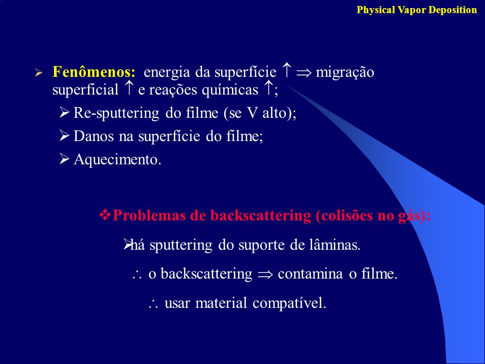 Re-sputtering do filme (se V alto); Danos na superfície do filme;