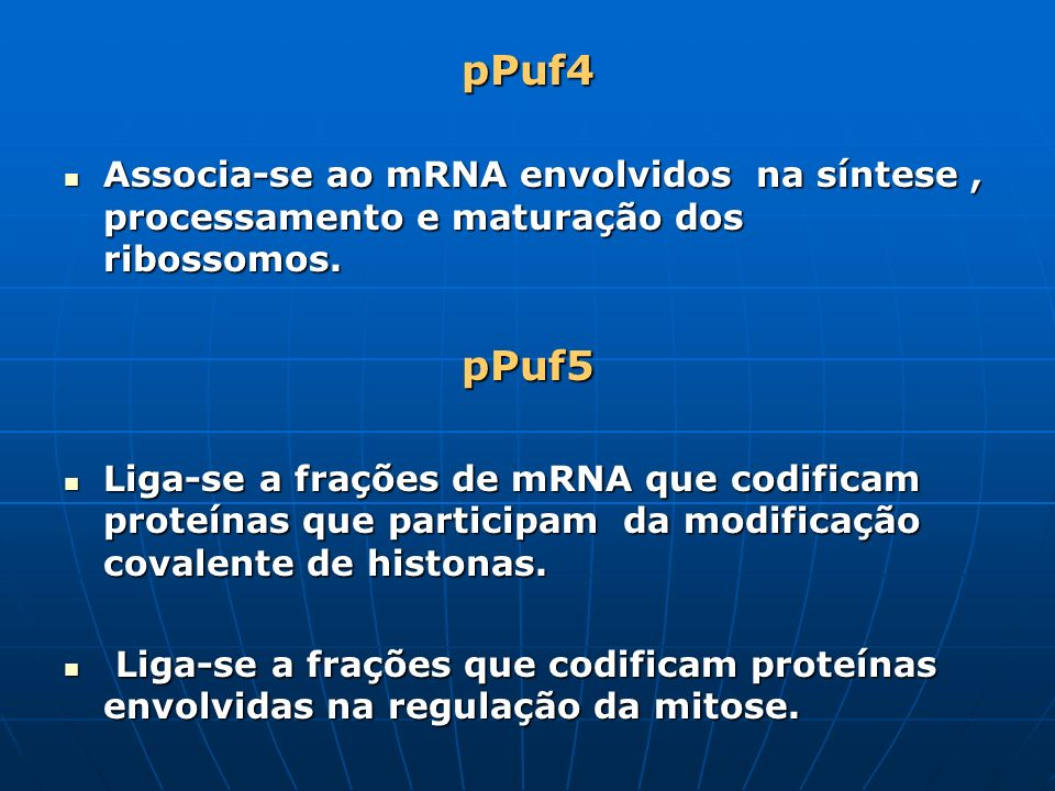 pPuf4Associa-se ao mRNA envolvidos na síntese , processamento e maturação dos ribossomos. pPuf5.