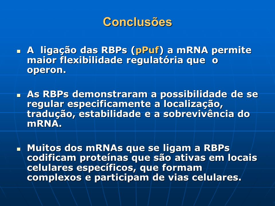 Conclusões A ligação das RBPs (pPuf) a mRNA permite maior flexibilidade regulatória que o operon.