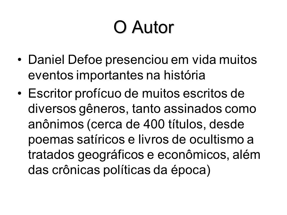 O Autor Daniel Defoe presenciou em vida muitos eventos importantes na história.