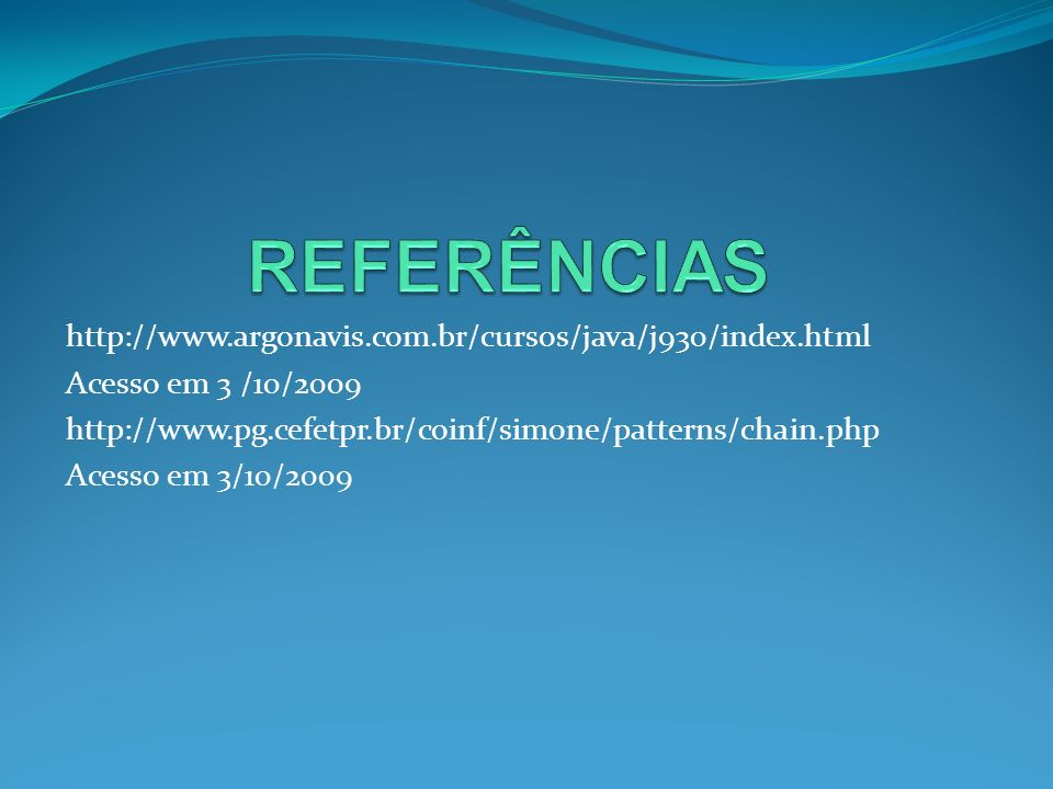 REFERÊNCIAS http://www.argonavis.com.br/cursos/java/j930/index.html