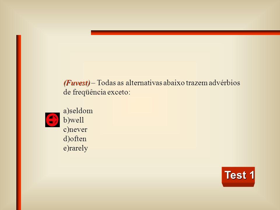 Test 1 (Fuvest) – Todas as alternativas abaixo trazem advérbios