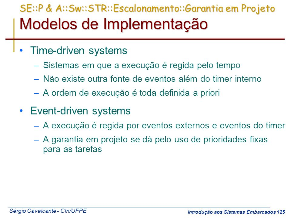 Time-driven systems Event-driven systems