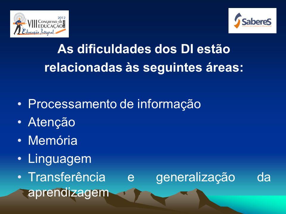 As dificuldades dos DI estão relacionadas às seguintes áreas: