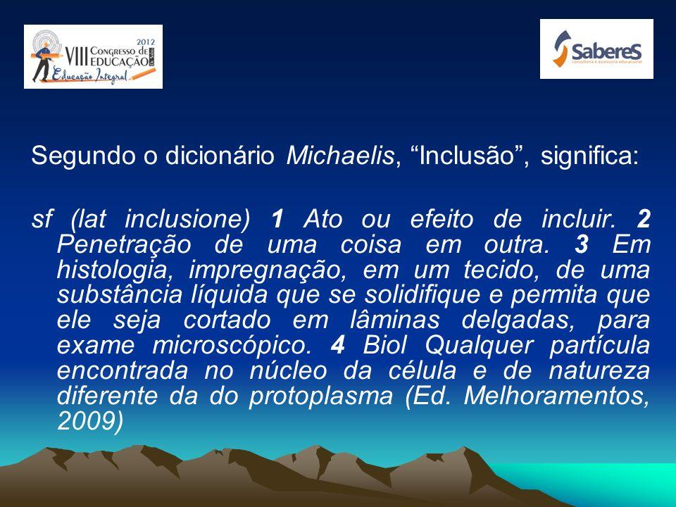 Segundo o dicionário Michaelis, Inclusão , significa: