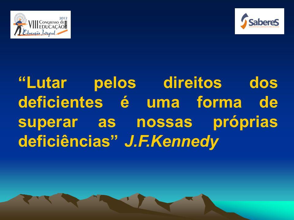 Lutar pelos direitos dos deficientes é uma forma de superar as nossas próprias deficiências J.F.Kennedy