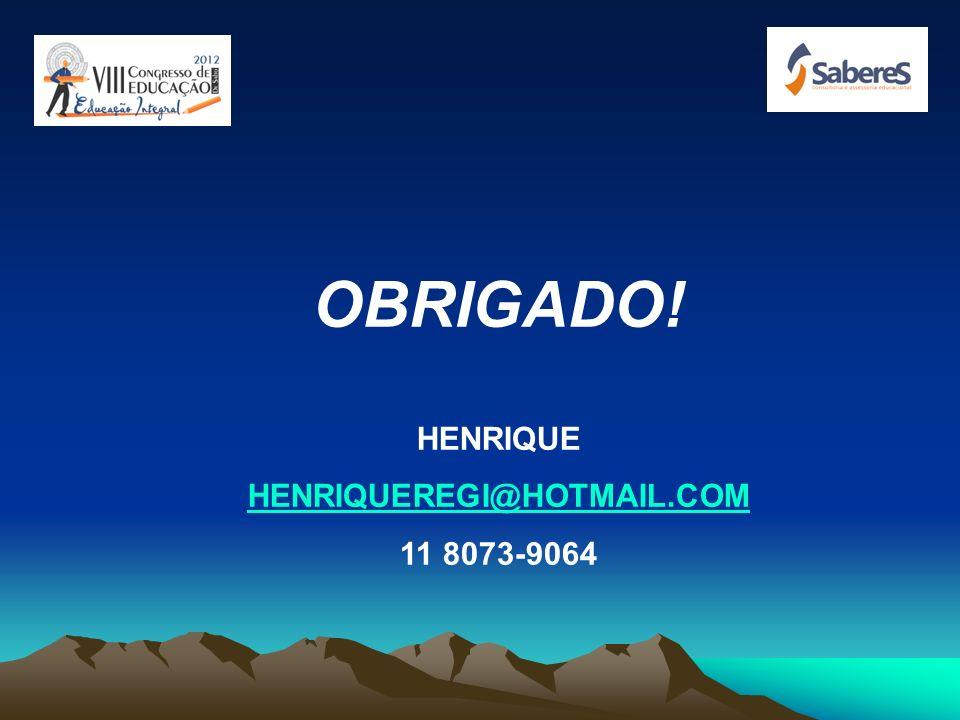 OBRIGADO! HENRIQUE HENRIQUEREGI@HOTMAIL.COM 11 8073-9064