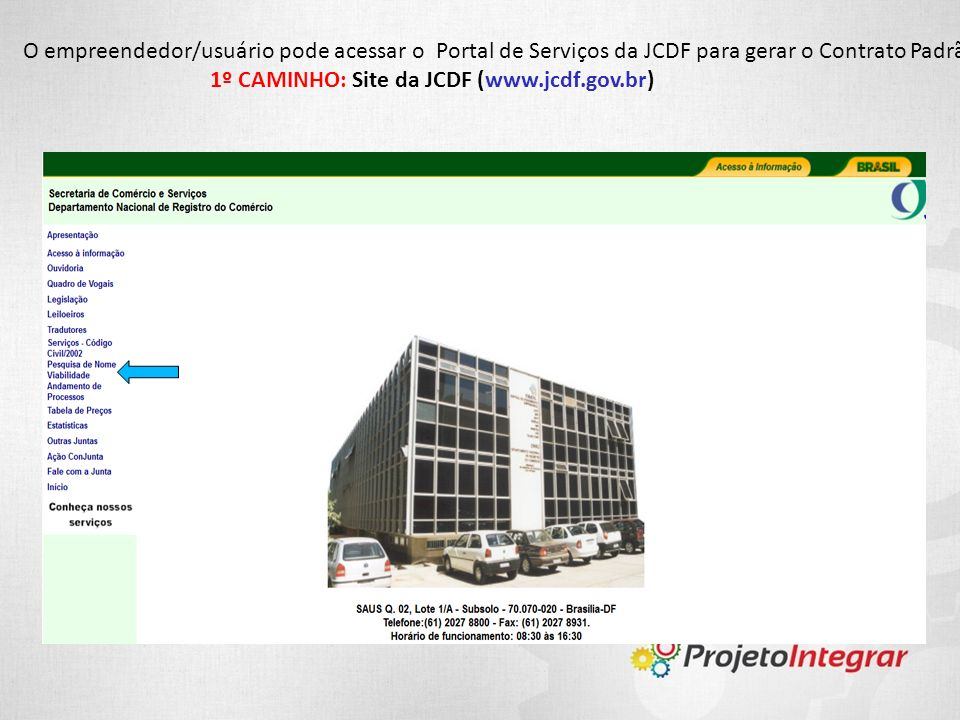 O empreendedor/usuário pode acessar o Portal de Serviços da JCDF para gerar o Contrato Padrão por dois caminhos: