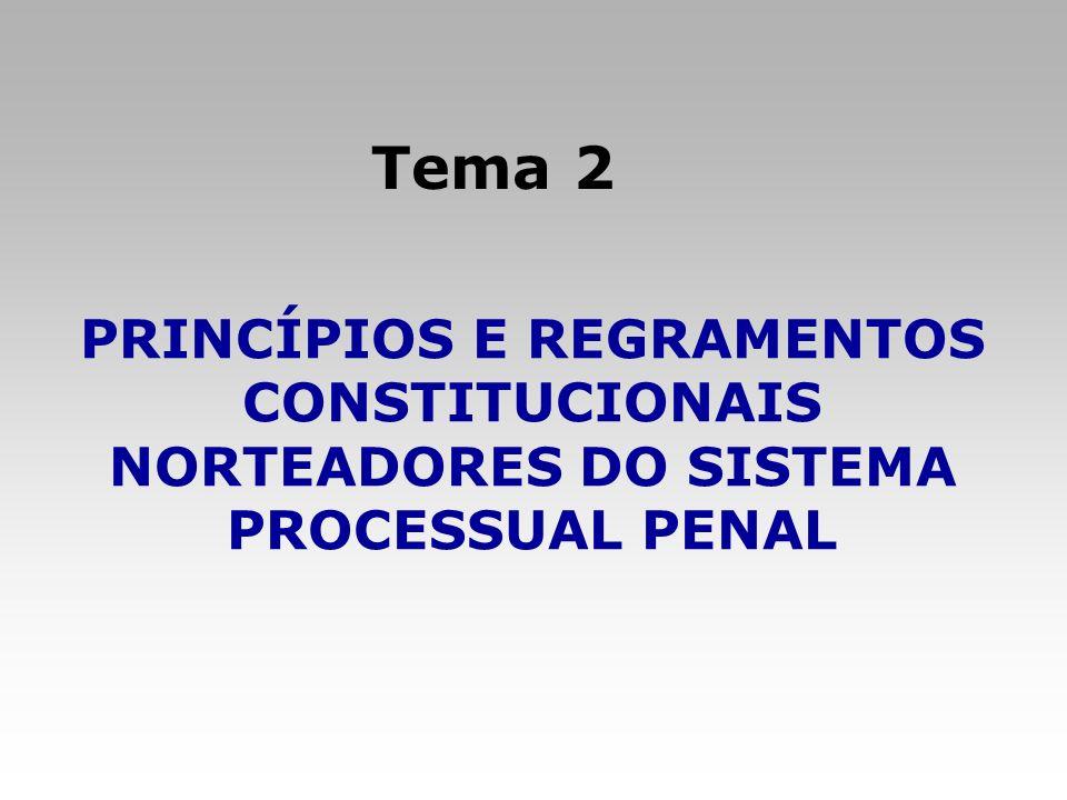 Tema 2 PRINCÍPIOS E REGRAMENTOS CONSTITUCIONAIS NORTEADORES DO SISTEMA PROCESSUAL PENAL