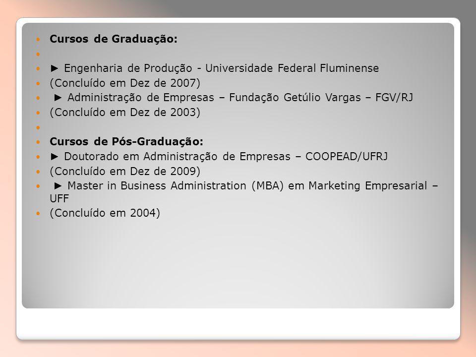 Cursos de Graduação: ► Engenharia de Produção - Universidade Federal Fluminense. (Concluído em Dez de 2007)