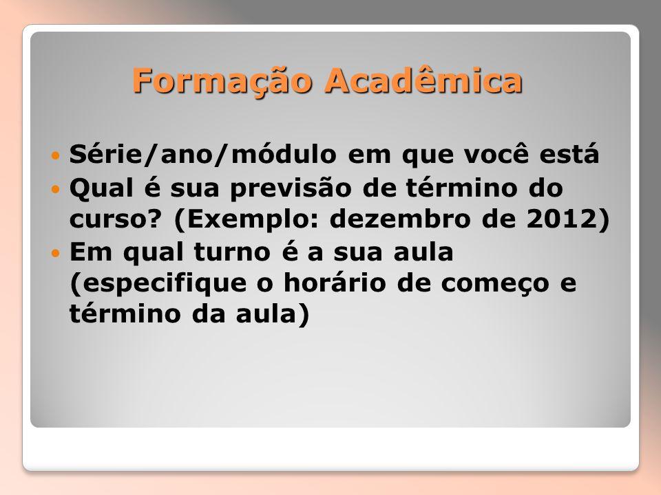 Formação Acadêmica Série/ano/módulo em que você está
