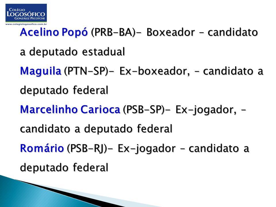 Acelino Popó (PRB-BA)- Boxeador – candidato a deputado estadual Maguila (PTN-SP)- Ex-boxeador, – candidato a deputado federal Marcelinho Carioca (PSB-SP)- Ex-jogador, – candidato a deputado federal Romário (PSB-RJ)- Ex-jogador – candidato a deputado federal