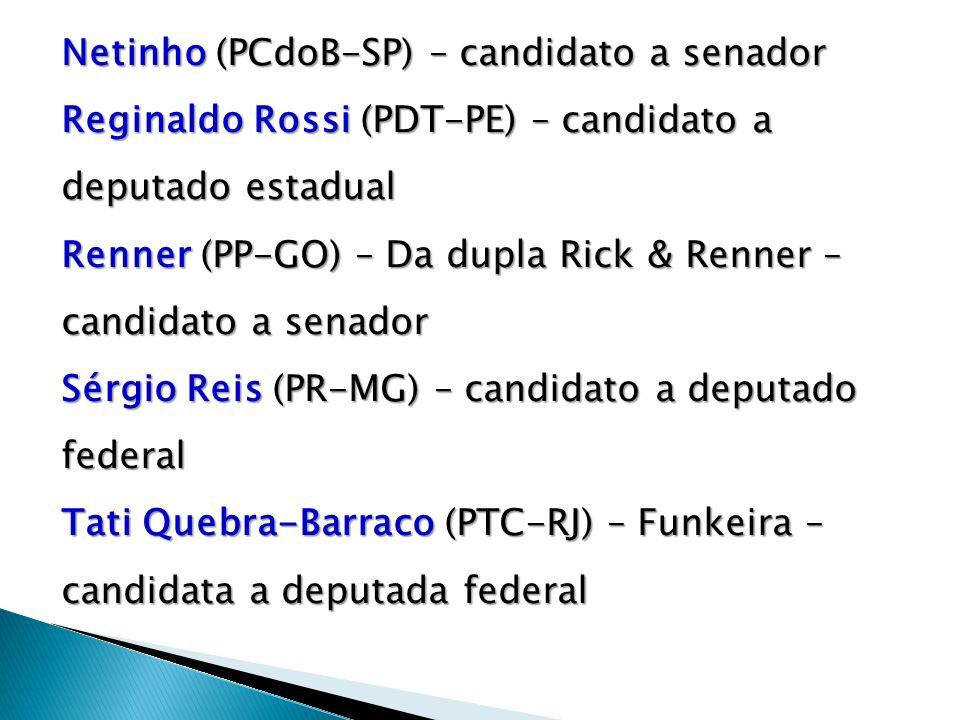 Netinho (PCdoB-SP) – candidato a senador Reginaldo Rossi (PDT-PE) – candidato a deputado estadual Renner (PP-GO) – Da dupla Rick & Renner – candidato a senador Sérgio Reis (PR-MG) – candidato a deputado federal Tati Quebra-Barraco (PTC-RJ) – Funkeira – candidata a deputada federal