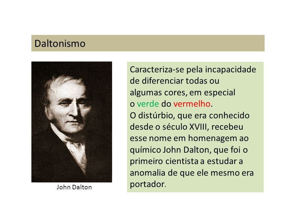 Daltonismo Caracteriza-se pela incapacidade de diferenciar todas ou algumas cores, em especial o verde do vermelho.