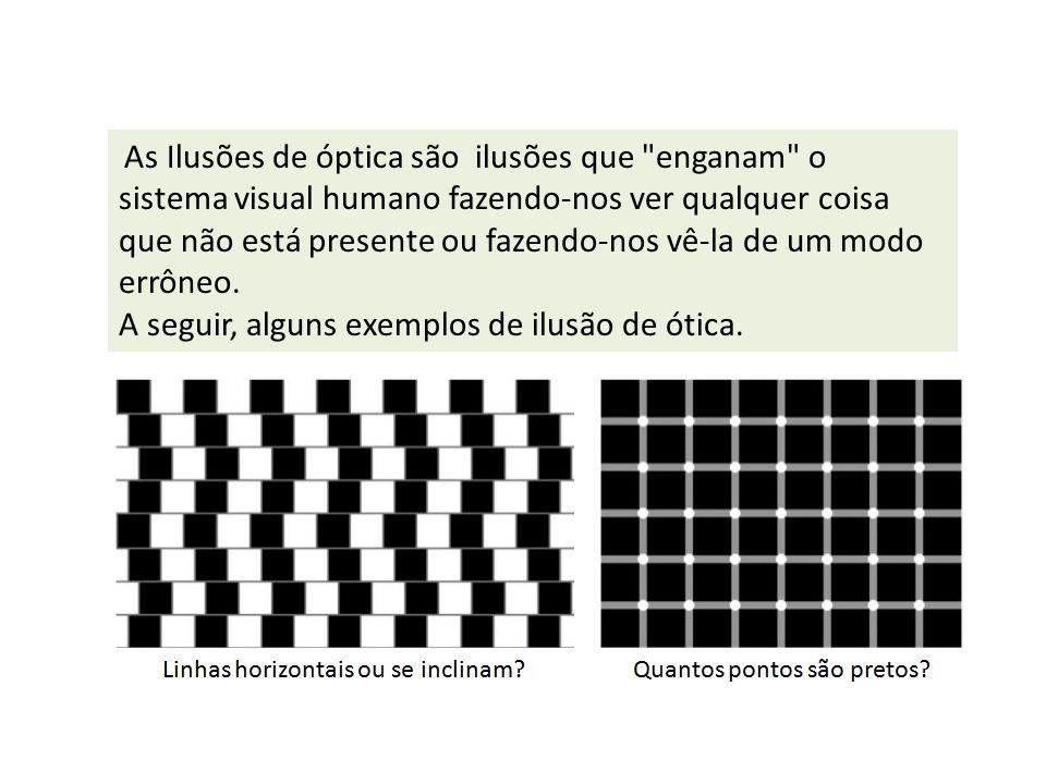 A seguir, alguns exemplos de ilusão de ótica.