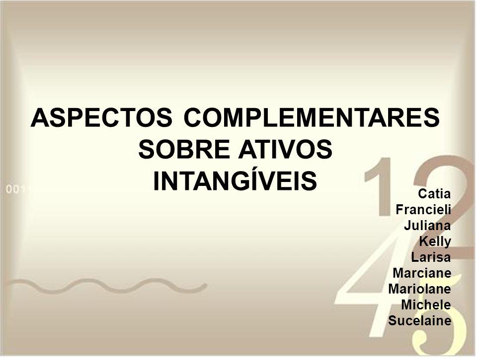 ASPECTOS COMPLEMENTARES SOBRE ATIVOS INTANGÍVEIS