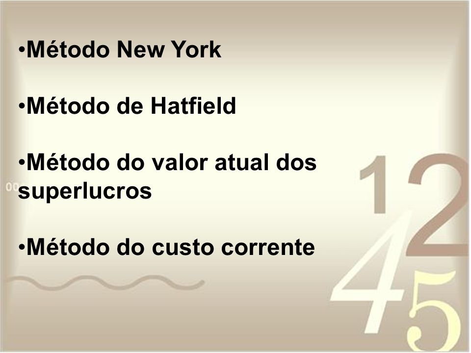 Método New York Método de Hatfield Método do valor atual dos superlucros Método do custo corrente
