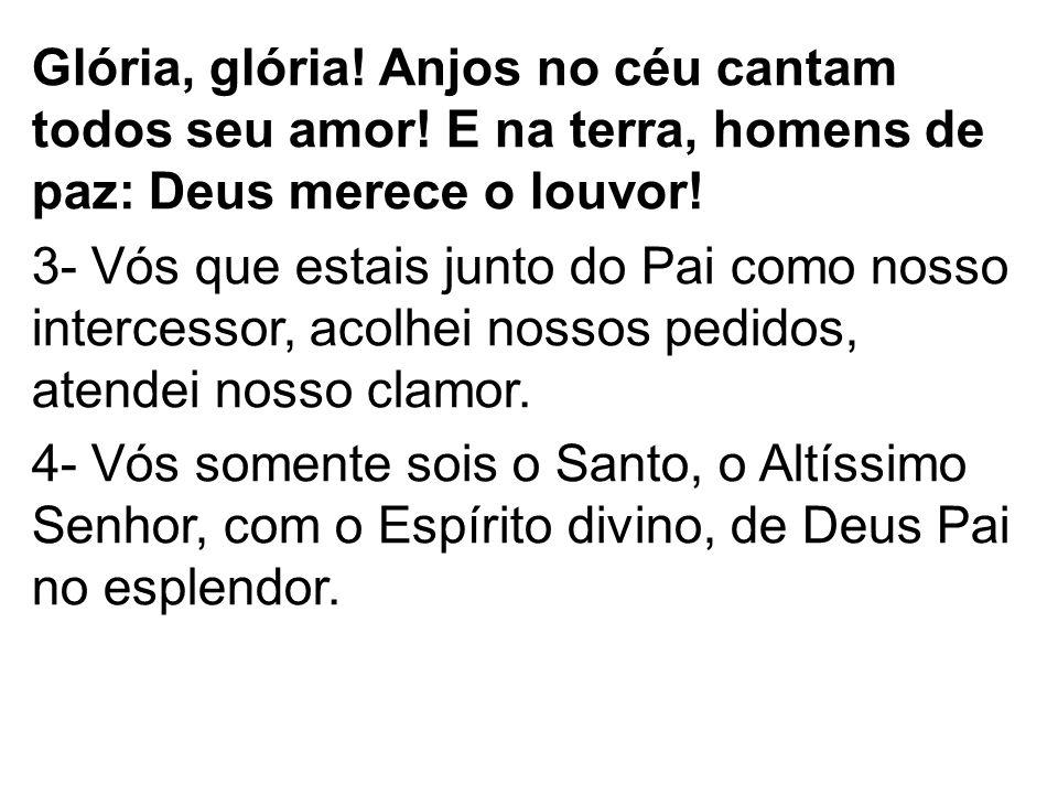 Glória, glória. Anjos no céu cantam todos seu amor