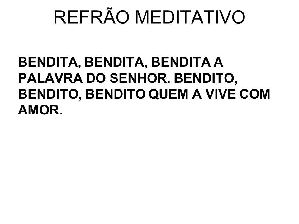 REFRÃO MEDITATIVO BENDITA, BENDITA, BENDITA A PALAVRA DO SENHOR.