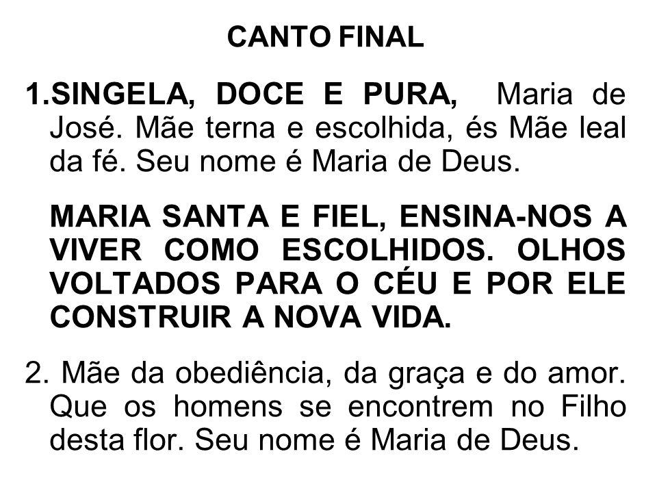 CANTO FINAL SINGELA, DOCE E PURA, Maria de José. Mãe terna e escolhida, és Mãe leal da fé. Seu nome é Maria de Deus.