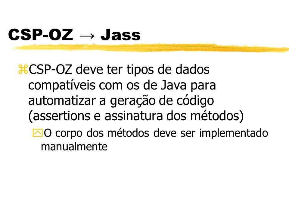 CSP-OZ → Jass CSP-OZ deve ter tipos de dados compatíveis com os de Java para automatizar a geração de código (assertions e assinatura dos métodos)