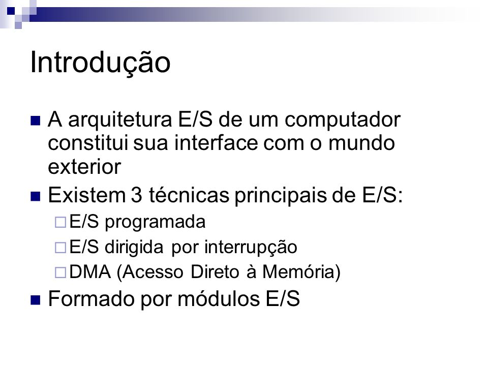 IntroduçãoA arquitetura E/S de um computador constitui sua interface com o mundo exterior. Existem 3 técnicas principais de E/S: