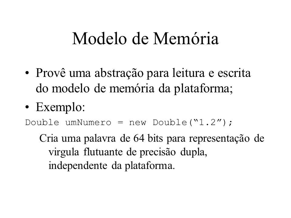Modelo de Memória Provê uma abstração para leitura e escrita do modelo de memória da plataforma; Exemplo:
