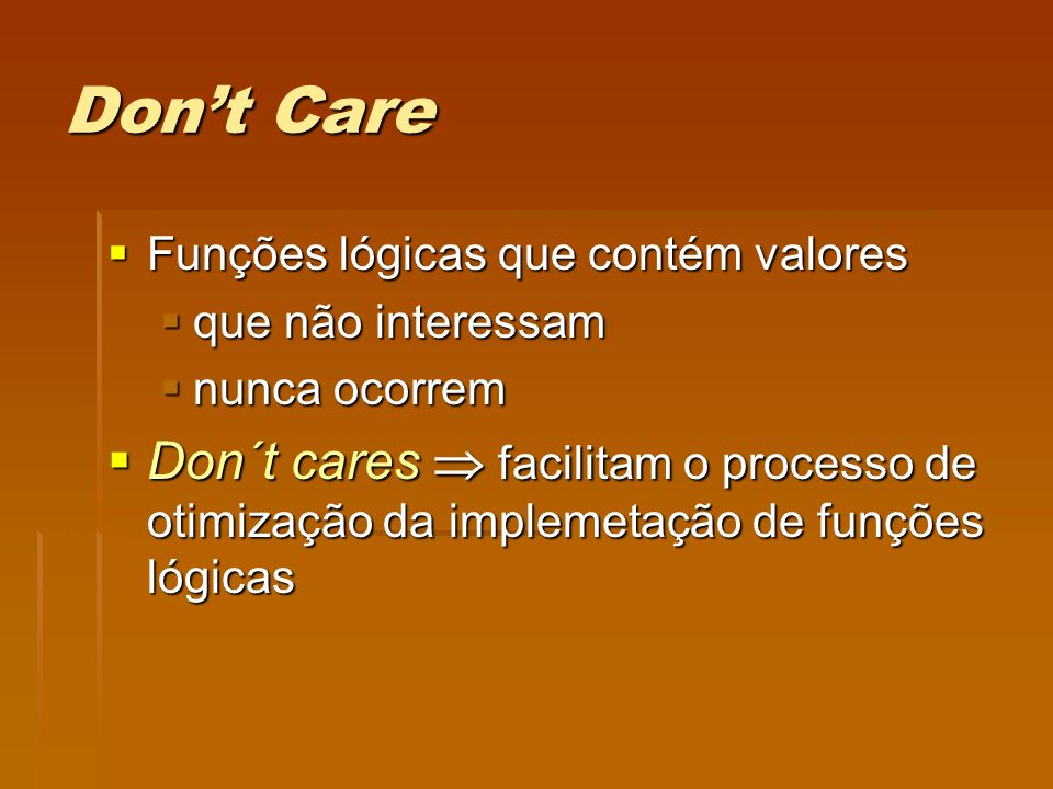 Don't CareFunções lógicas que contém valores. que não interessam. nunca ocorrem.