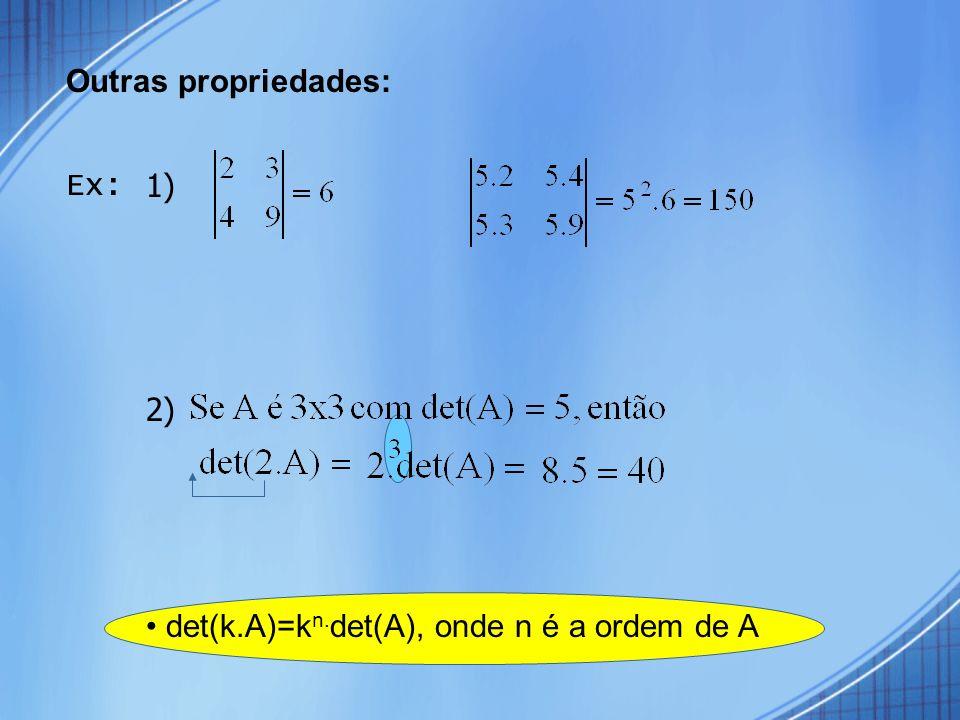 Outras propriedades: Ex: 1) 2) • det(k.A)=kn.det(A), onde n é a ordem de A