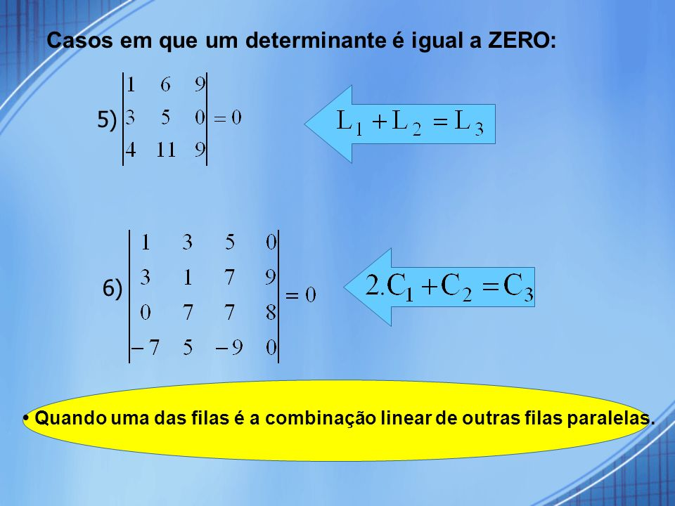 Casos em que um determinante é igual a ZERO: