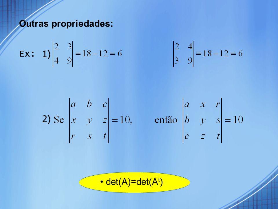 Outras propriedades: Ex: 1) 2) • det(A)=det(At)