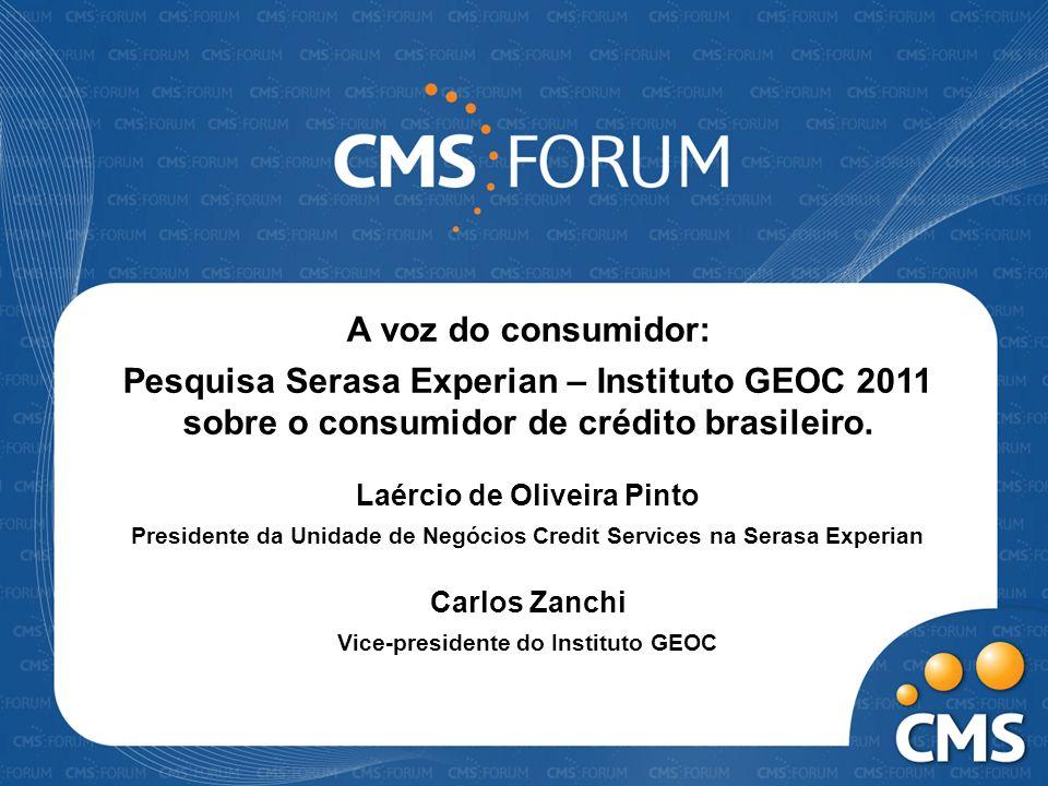 A voz do consumidor: Pesquisa Serasa Experian – Instituto GEOC 2011 sobre o consumidor de crédito brasileiro.