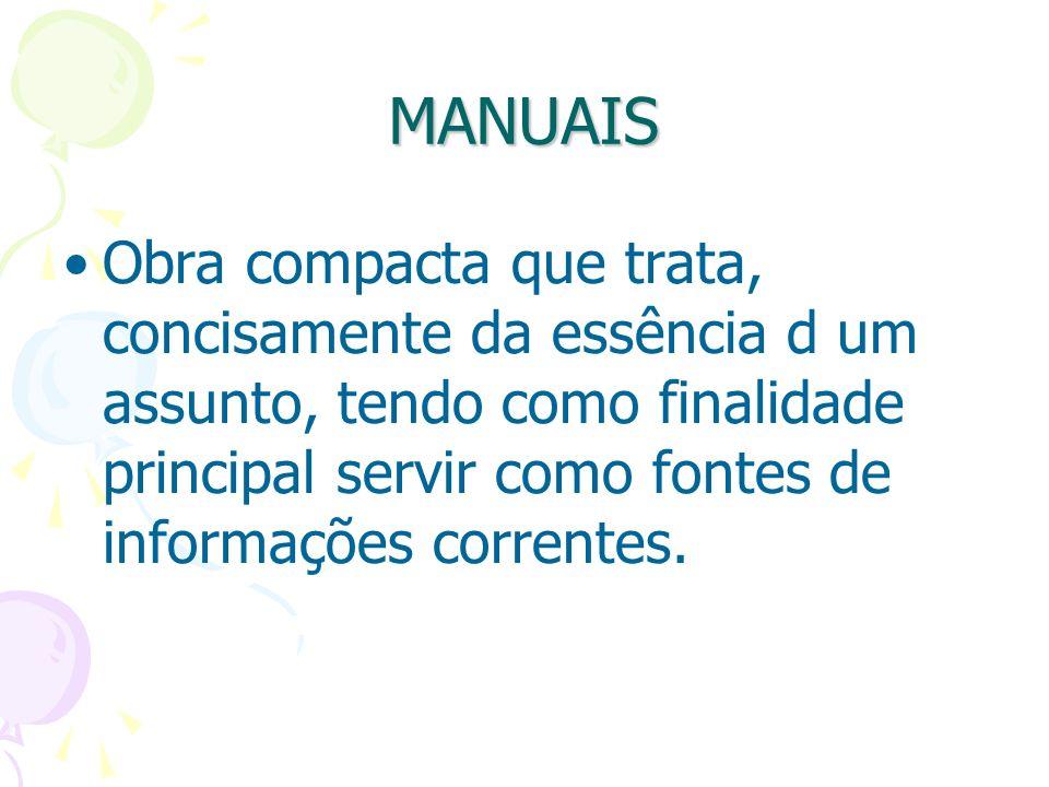 MANUAISObra compacta que trata, concisamente da essência d um assunto, tendo como finalidade principal servir como fontes de informações correntes.