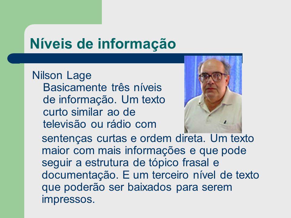 Níveis de informação Nilson Lage Basicamente três níveis de informação. Um texto curto similar ao de televisão ou rádio com.