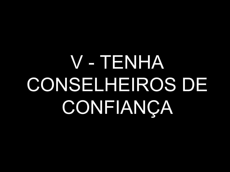 V - TENHA CONSELHEIROS DE CONFIANÇA