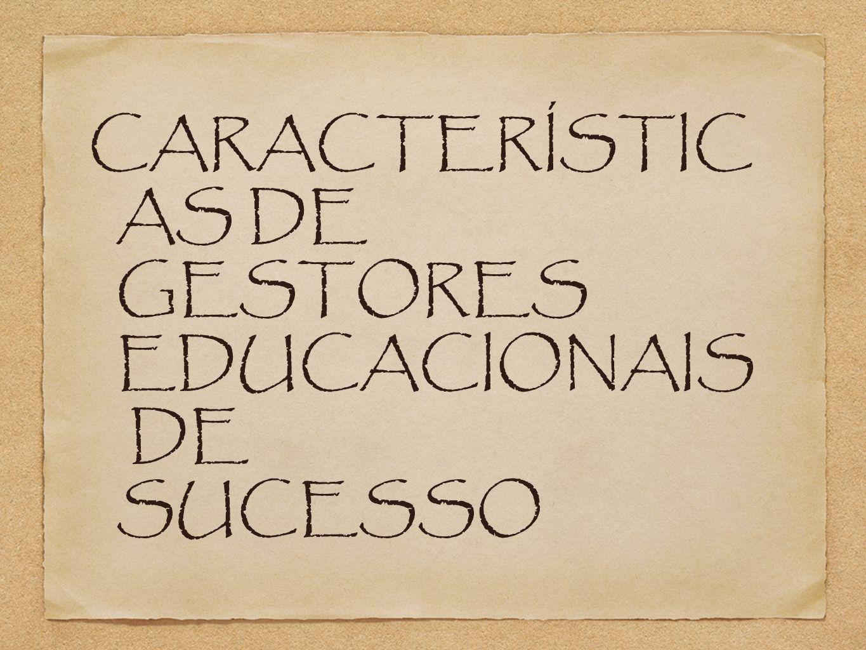 CARACTERÍSTICAS DE GESTORES EDUCACIONAIS DE SUCESSO
