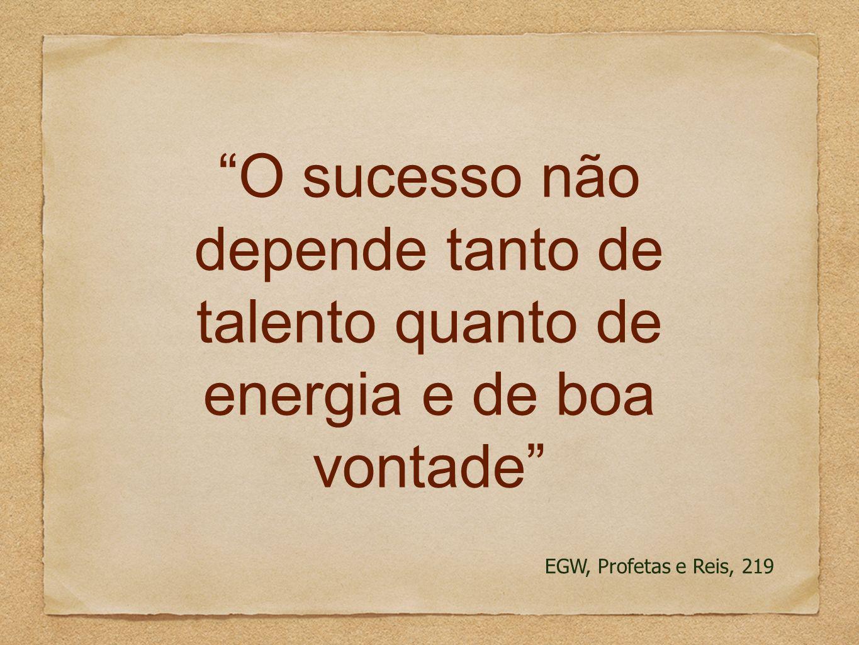 O sucesso não depende tanto de talento quanto de energia e de boa vontade